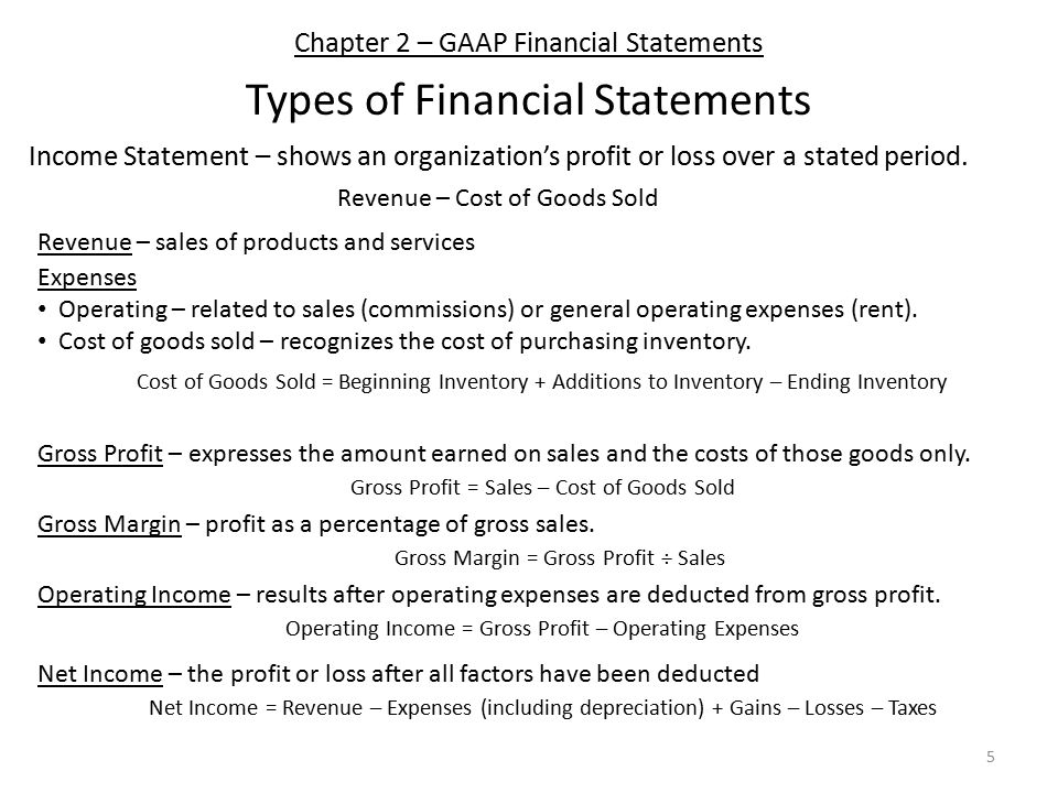 Chapter 2 – GAAP Financial Statements Types of Financial Statements Income Statement – shows an organization's profit or loss over a stated period.