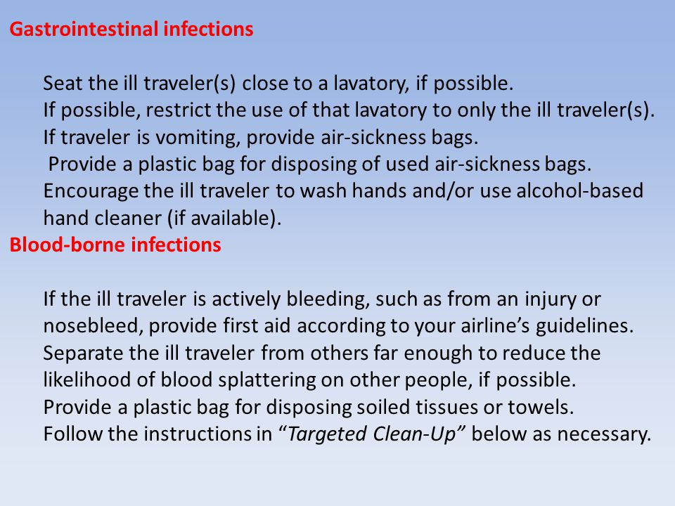 Gastrointestinal infections Seat the ill traveler(s) close to a lavatory, if possible.