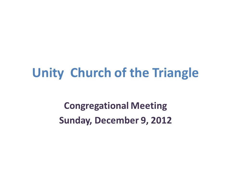 Unity Church of the Triangle Congregational Meeting Sunday, December 9, 2012