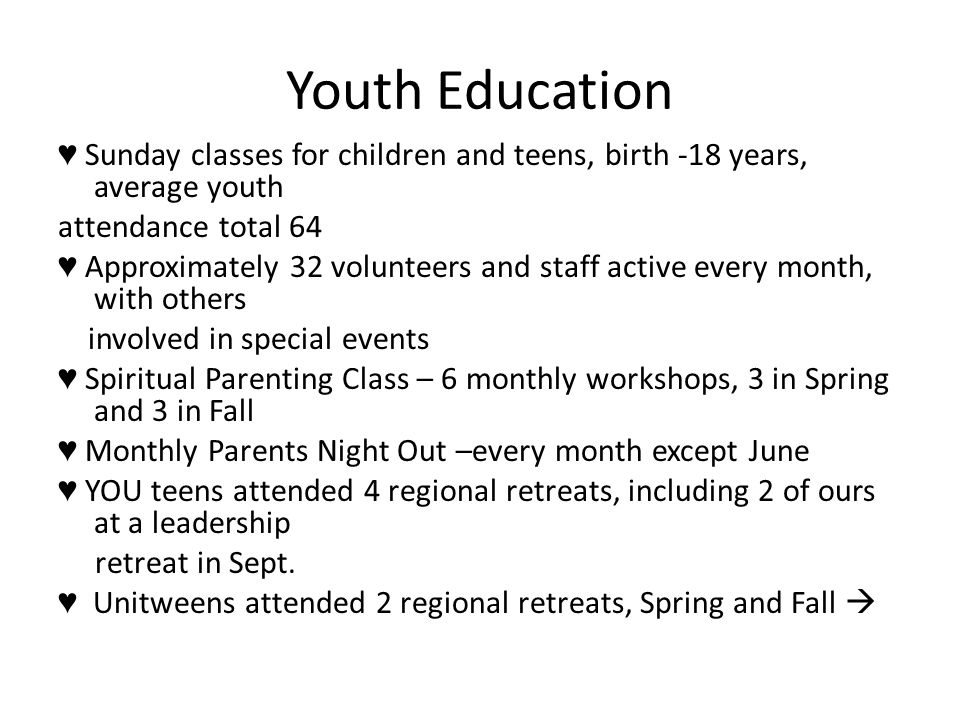 Youth Education ♥ Sunday classes for children and teens, birth -18 years, average youth attendance total 64 ♥ Approximately 32 volunteers and staff ac
