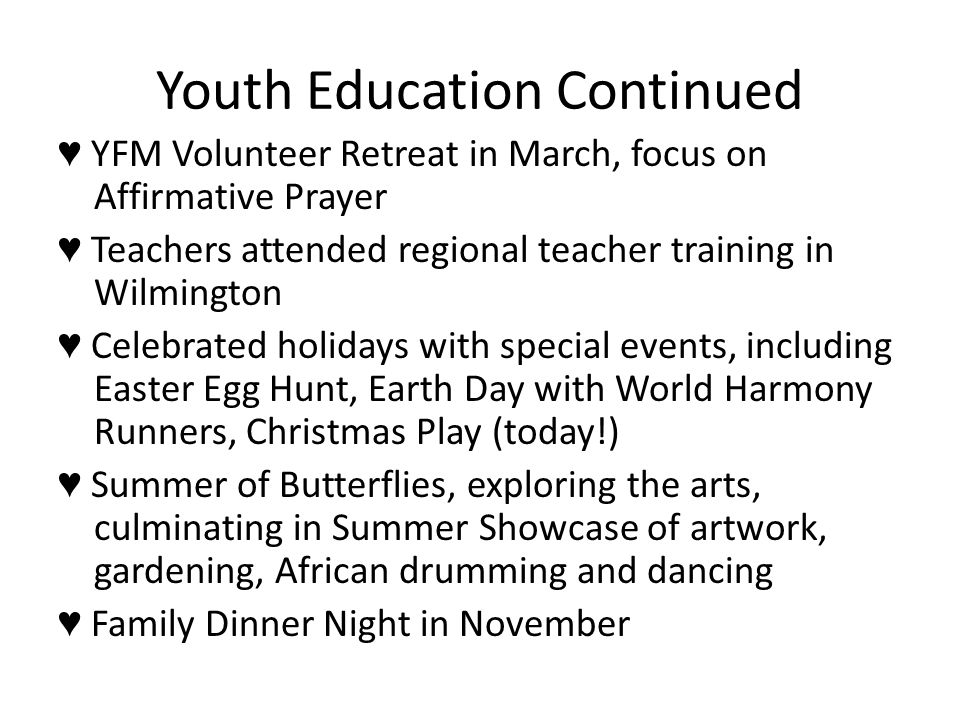 Youth Education Continued ♥ YFM Volunteer Retreat in March, focus on Affirmative Prayer ♥ Teachers attended regional teacher training in Wilmington ♥