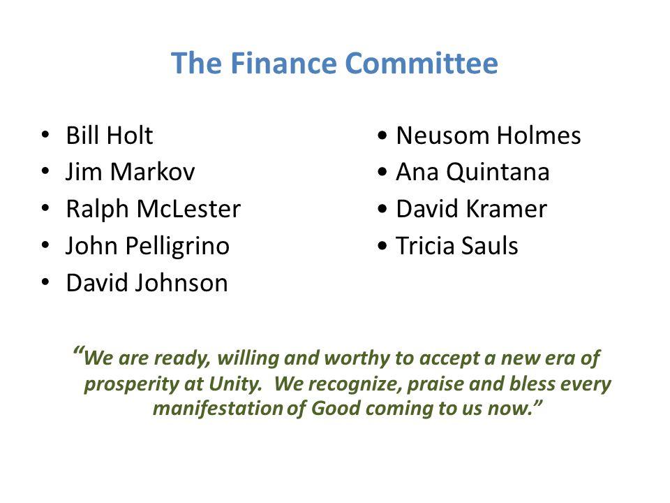 "The Finance Committee Bill Holt Neusom Holmes Jim Markov Ana Quintana Ralph McLester David Kramer John Pelligrino Tricia Sauls David Johnson "" We are"