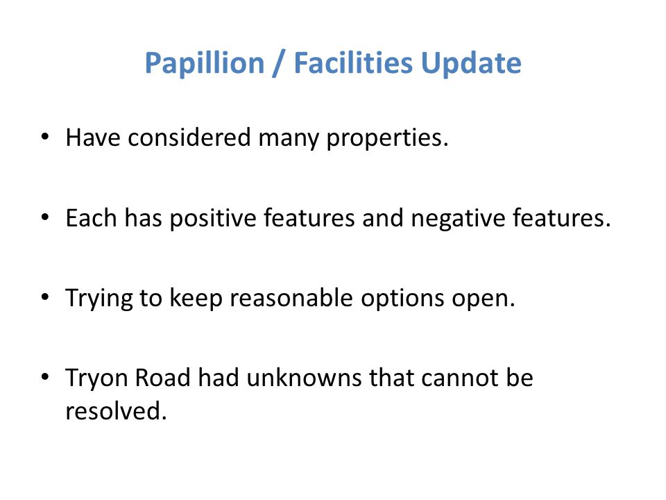 Papillion / Facilities Update Have considered many properties. Each has positive features and negative features. Trying to keep reasonable options ope