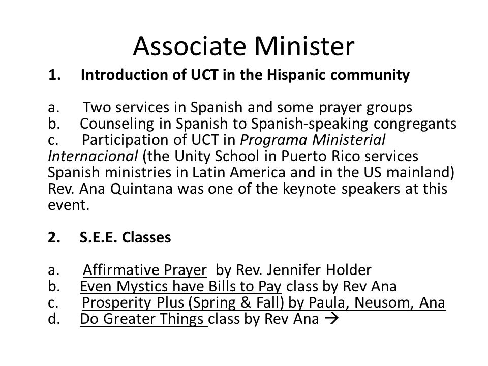 Associate Minister 1. Introduction of UCT in the Hispanic community a. Two services in Spanish and some prayer groups b. Counseling in Spanish to Span
