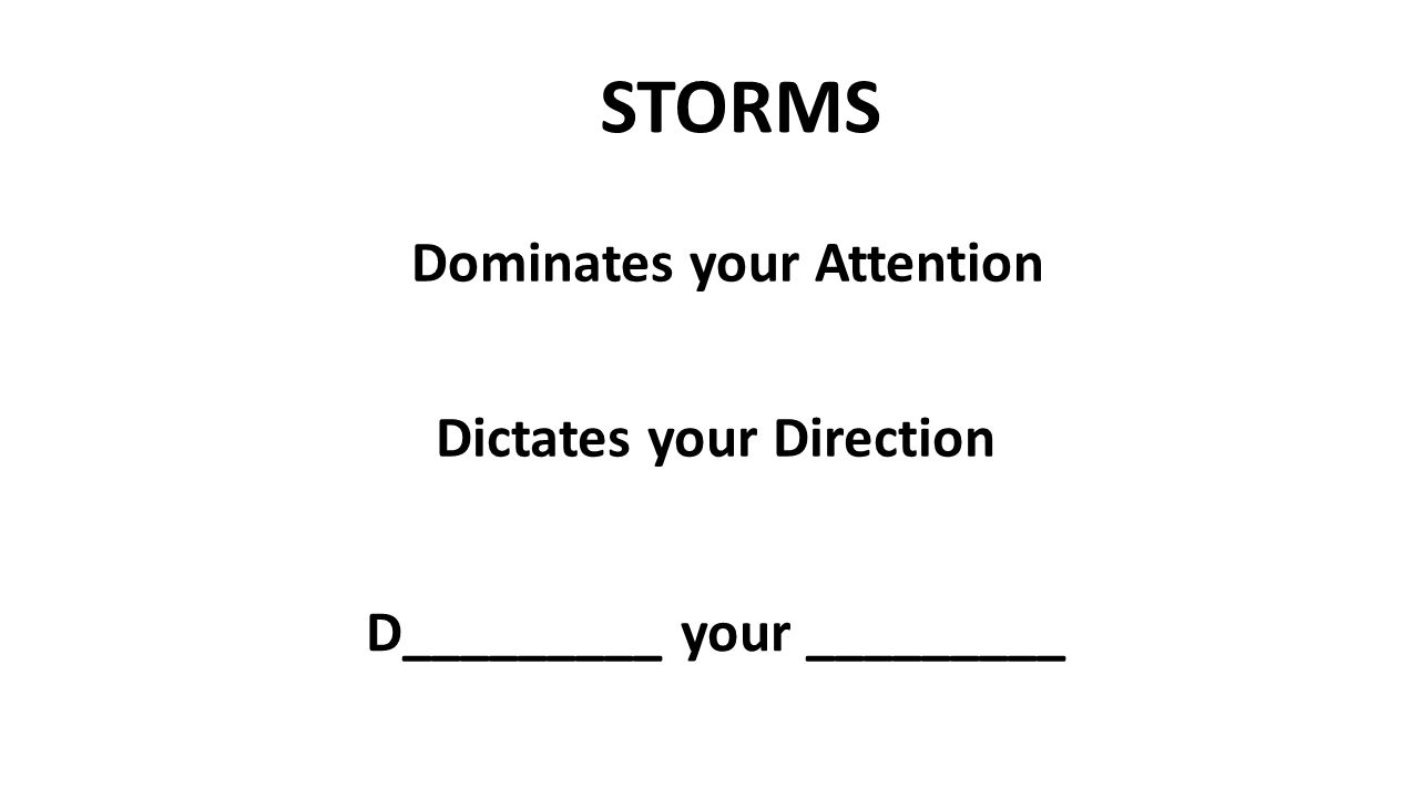 STORMS Dominates your Attention Dictates your Direction D_________ your _________