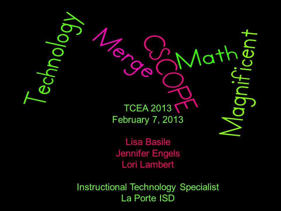 TCEA 2013 February 7, 2013 Lisa Basile Jennifer Engels Lori Lambert Instructional Technology Specialist La Porte ISD