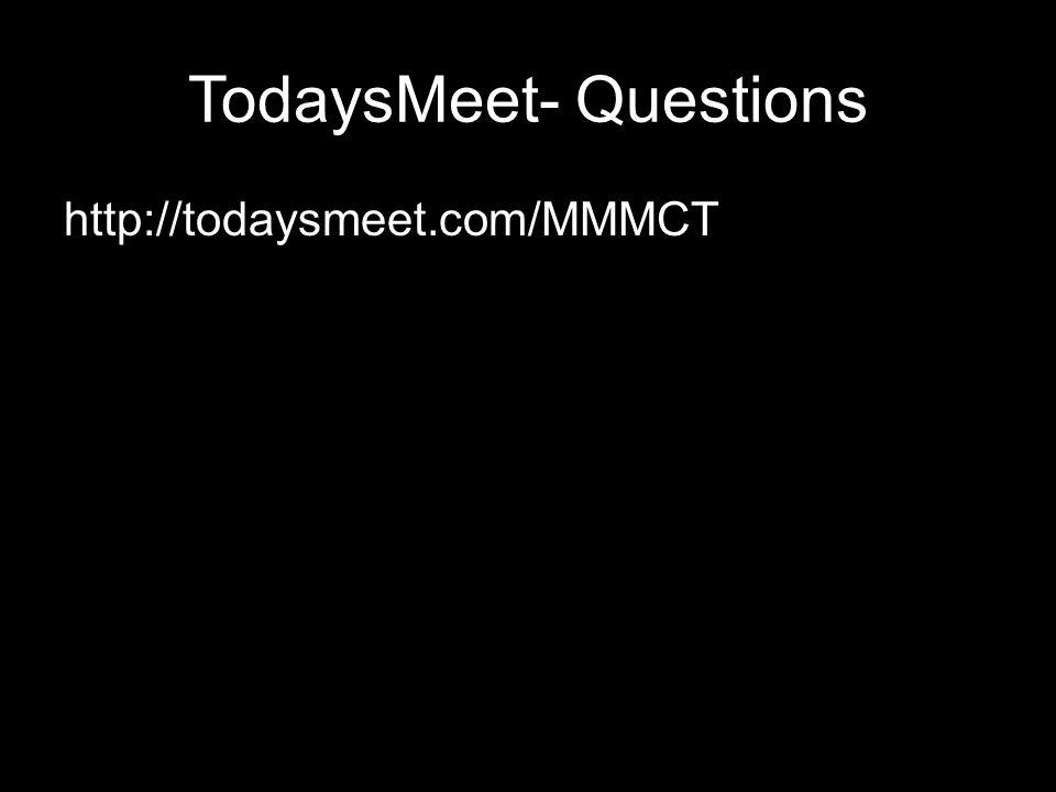TodaysMeet- Questions http://todaysmeet.com/MMMCT