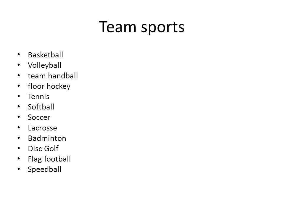 Team sports Basketball Volleyball team handball floor hockey Tennis Softball Soccer Lacrosse Badminton Disc Golf Flag football Speedball