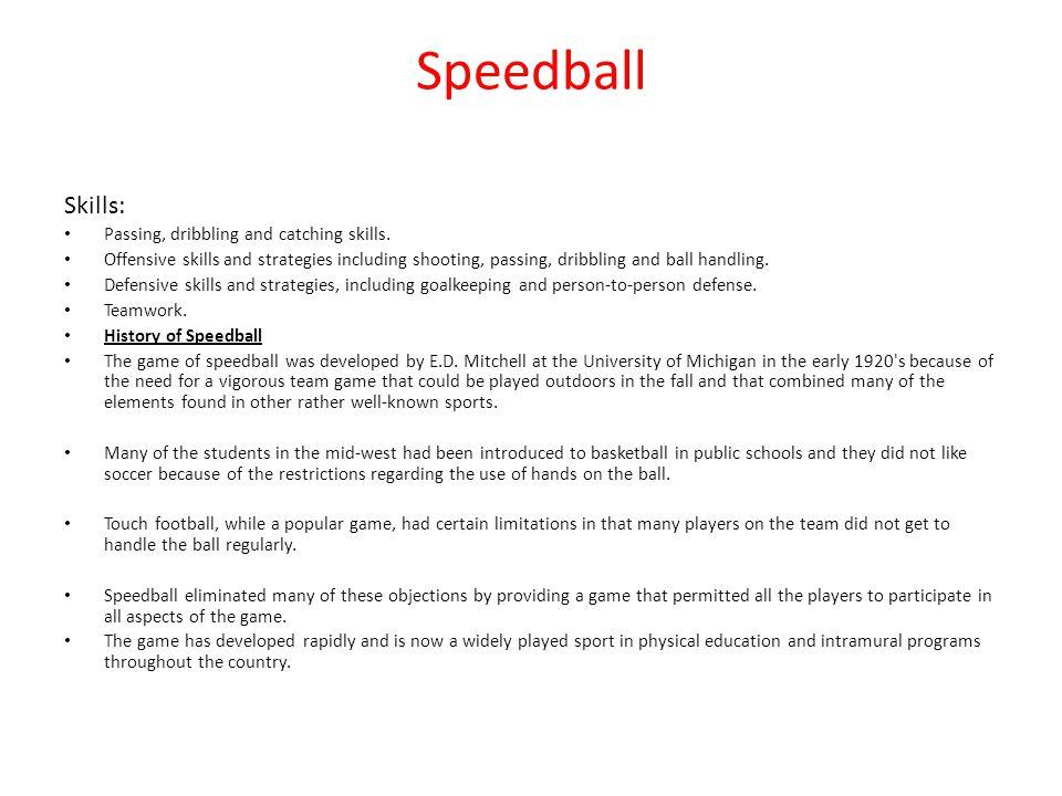 Speedball Skills: Passing, dribbling and catching skills.