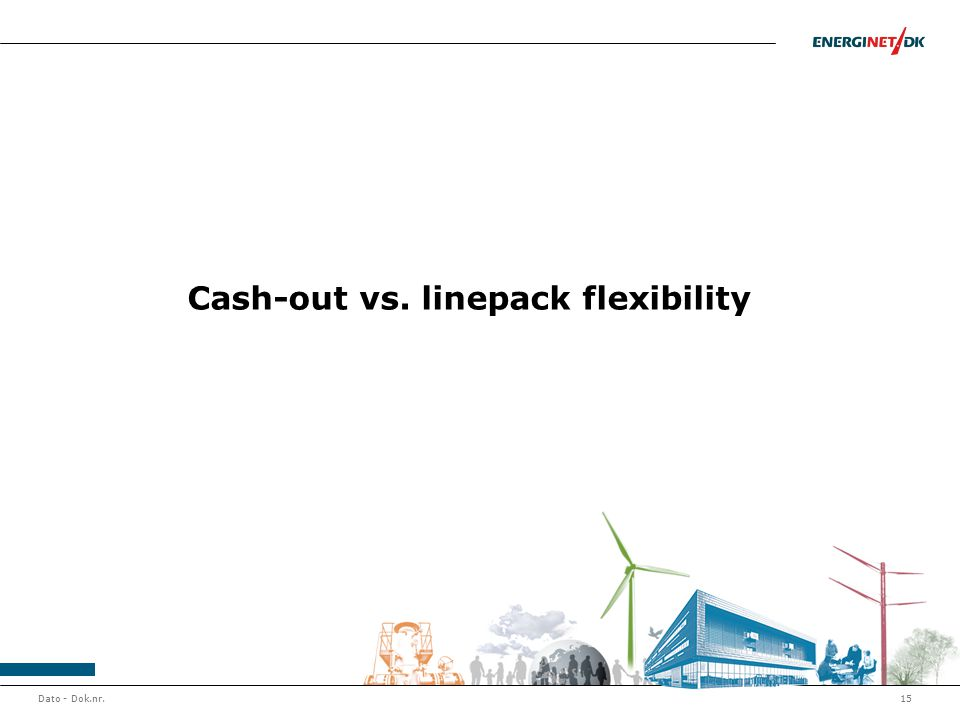 Dato - Dok.nr.15 Cash-out vs. linepack flexibility