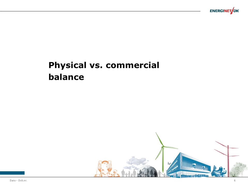Dato - Dok.nr.6 Physical vs. commercial balance