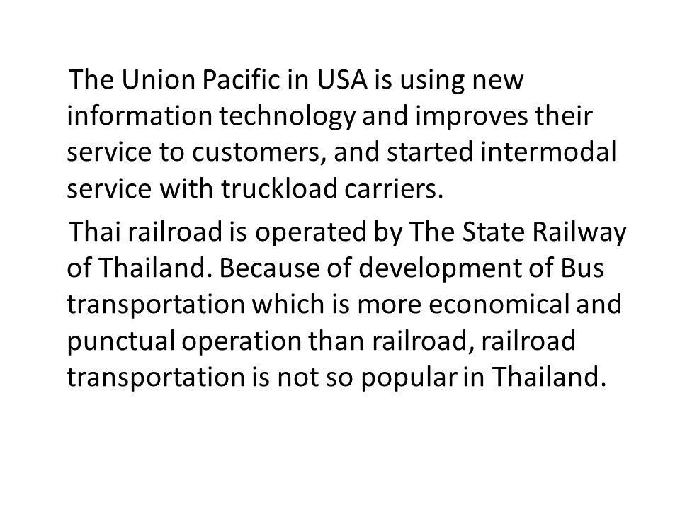 The Union Pacific in USA is using new information technology and improves their service to customers, and started intermodal service with truckload ca