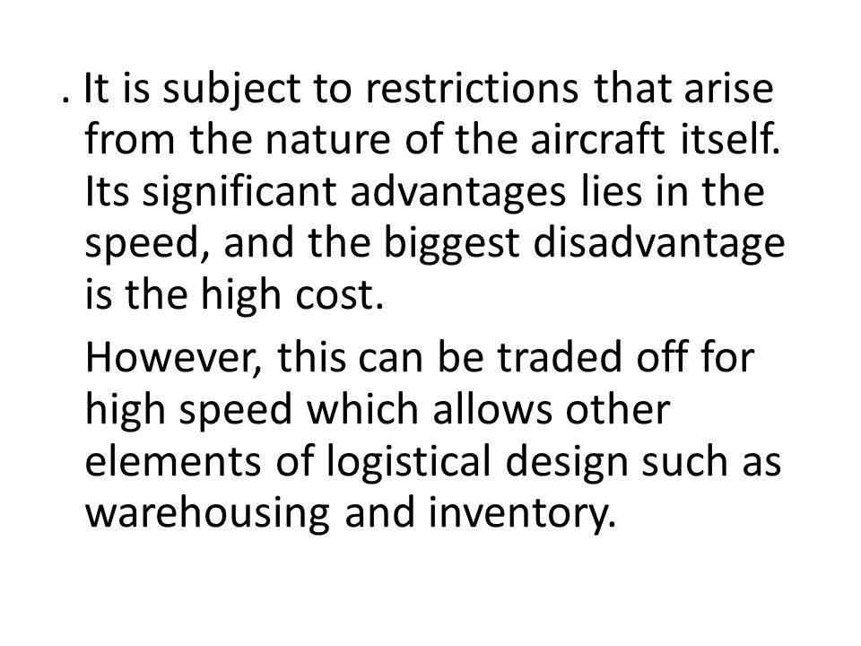 . It is subject to restrictions that arise from the nature of the aircraft itself. Its significant advantages lies in the speed, and the biggest disad