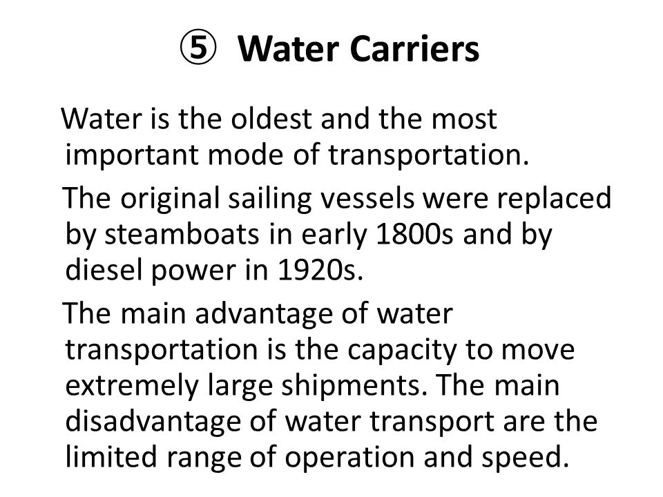 ⑤ Water Carriers Water is the oldest and the most important mode of transportation. The original sailing vessels were replaced by steamboats in early