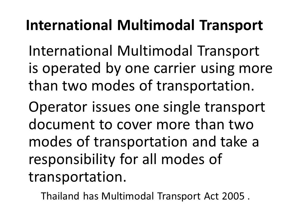 International Multimodal Transport International Multimodal Transport is operated by one carrier using more than two modes of transportation. Operator