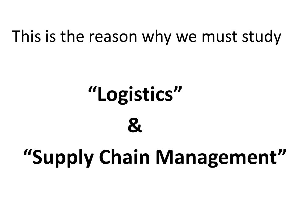 "This is the reason why we must study ""Logistics"" & ""Supply Chain Management"""