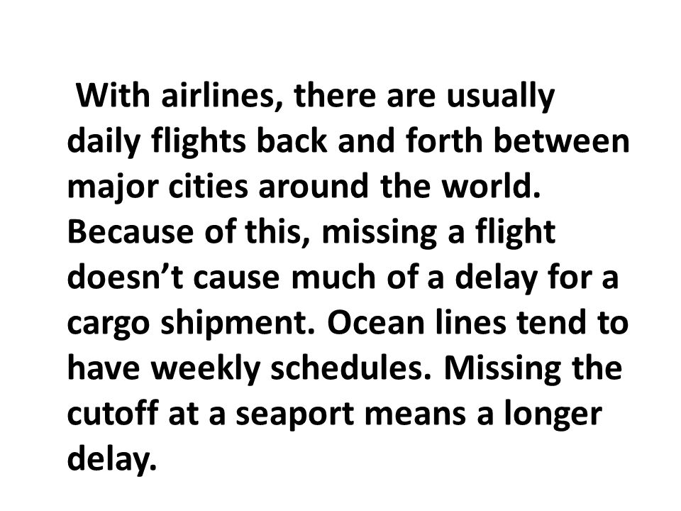 With airlines, there are usually daily flights back and forth between major cities around the world.