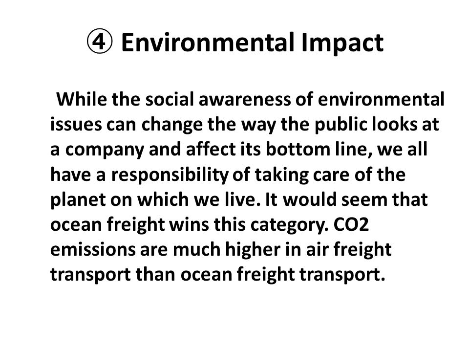 ④ Environmental Impact While the social awareness of environmental issues can change the way the public looks at a company and affect its bottom line,