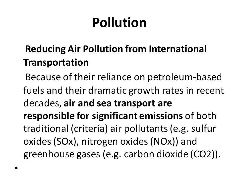 Pollution Reducing Air Pollution from International Transportation Because of their reliance on petroleum-based fuels and their dramatic growth rates