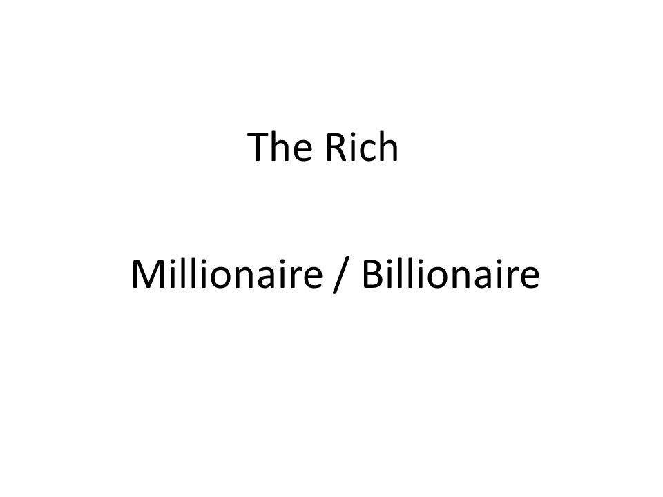 The Rich Millionaire / Billionaire