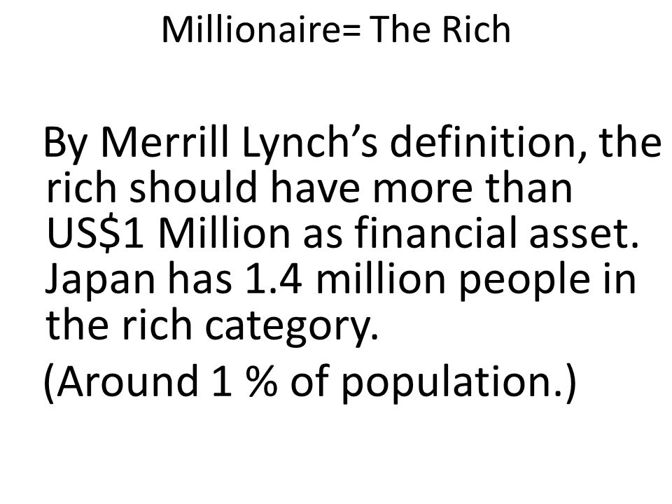 William E Heinecke: Expanding waistlines nationwide Millionaire= The Rich By Merrill Lynch's definition, the rich should have more than US$1 Million a