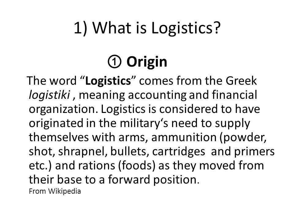 1) What is Logistics.