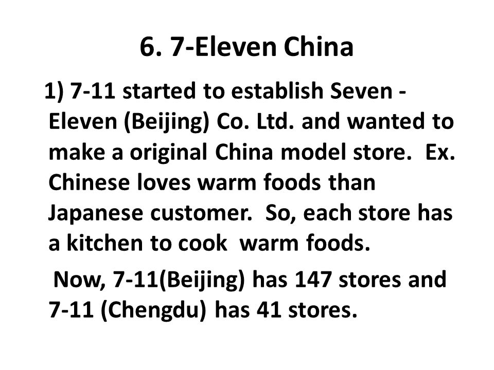 6. 7-Eleven China 1) 7-11 started to establish Seven - Eleven (Beijing) Co. Ltd. and wanted to make a original China model store. Ex. Chinese loves wa