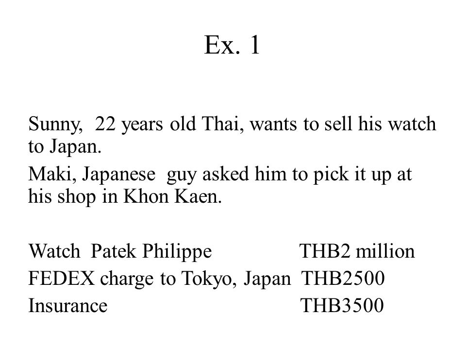 Ex.1 Sunny, 22 years old Thai, wants to sell his watch to Japan.