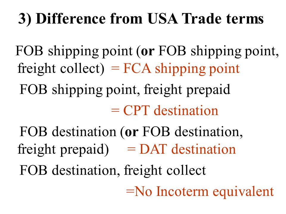 3) Difference from USA Trade terms FOB shipping point (or FOB shipping point, freight collect) = FCA shipping point FOB shipping point, freight prepai