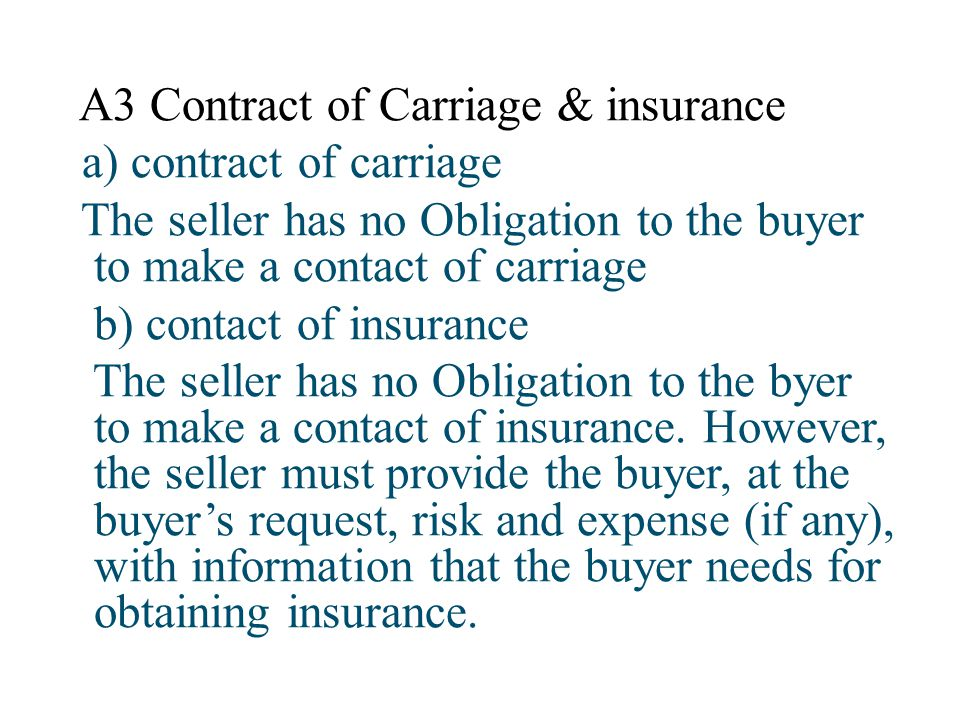 A3 Contract of Carriage & insurance a) contract of carriage The seller has no Obligation to the buyer to make a contact of carriage b) contact of insu
