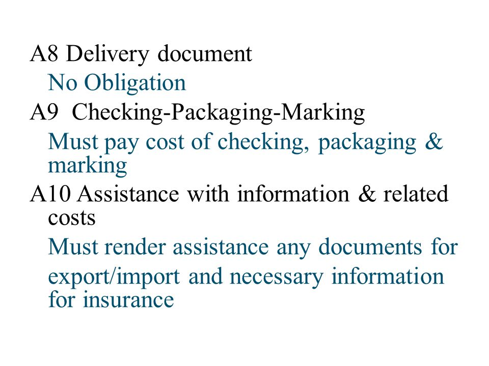 A8 Delivery document No Obligation A9 Checking-Packaging-Marking Must pay cost of checking, packaging & marking A10 Assistance with information & rela