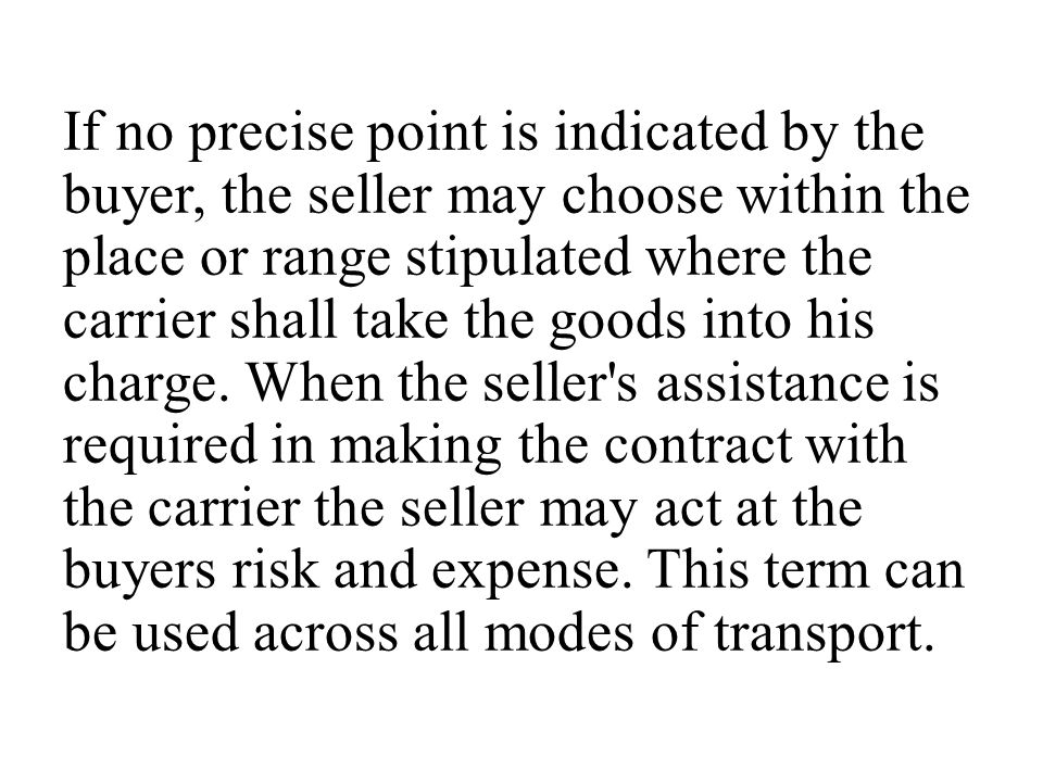 If no precise point is indicated by the buyer, the seller may choose within the place or range stipulated where the carrier shall take the goods into