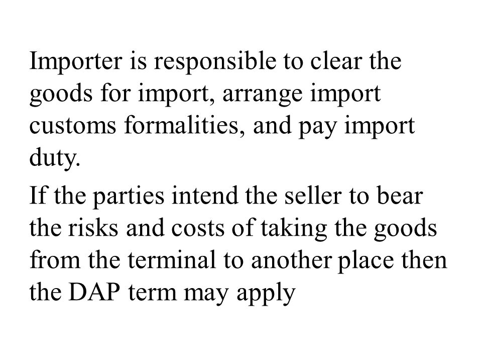 Importer is responsible to clear the goods for import, arrange import customs formalities, and pay import duty. If the parties intend the seller to be