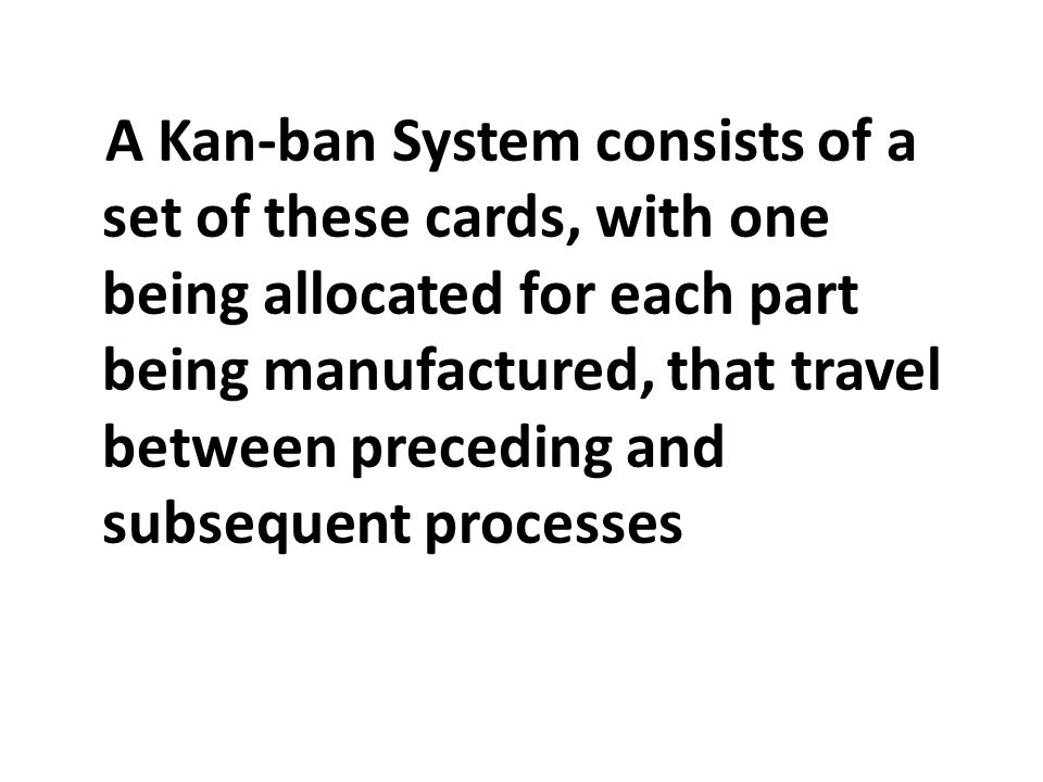 A Kan-ban System consists of a set of these cards, with one being allocated for each part being manufactured, that travel between preceding and subseq
