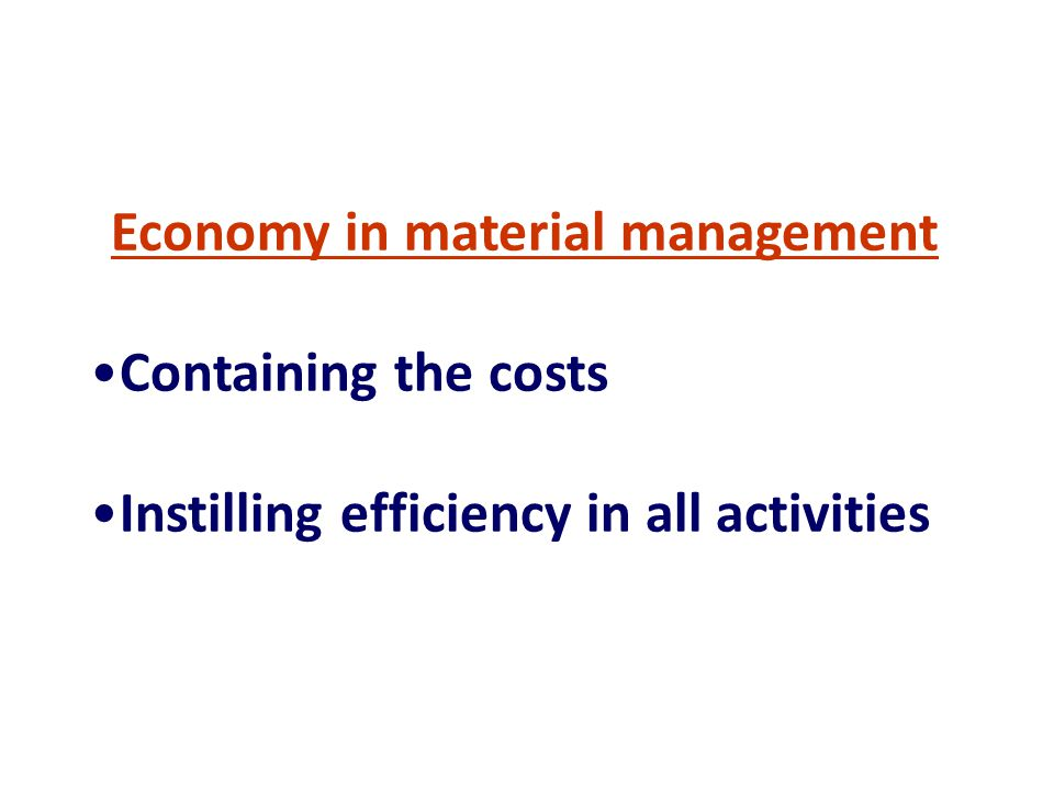 Economy in material management Containing the costs Instilling efficiency in all activities
