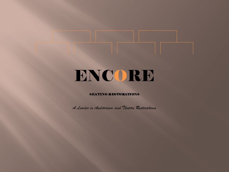 ENCORE SEATING RESTORATIONS A Leader in Auditorium and Theatre Restorations