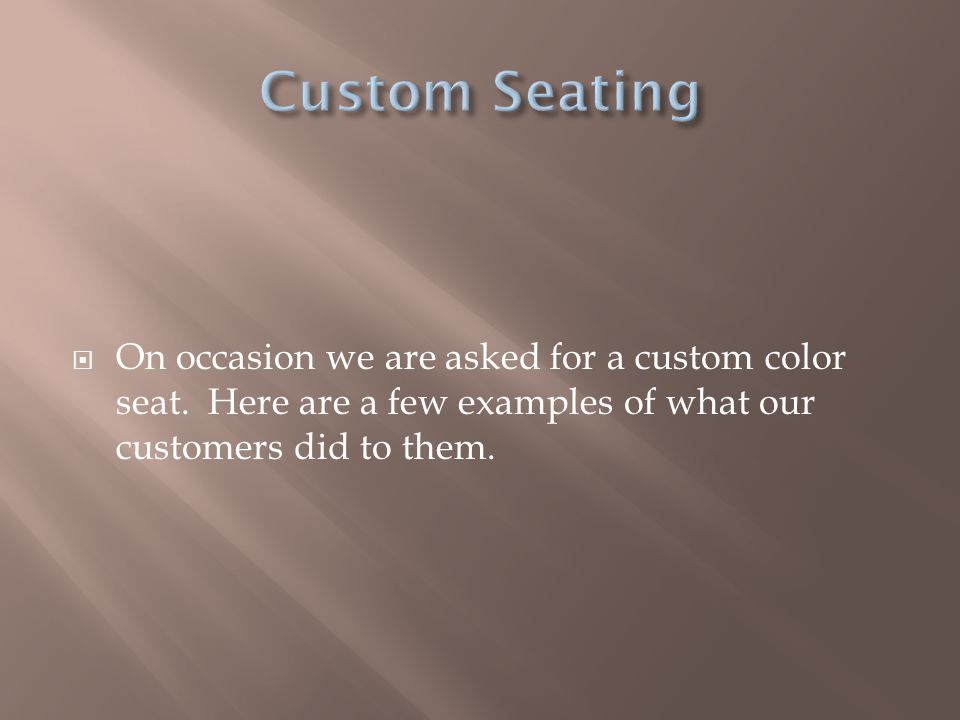  On occasion we are asked for a custom color seat.