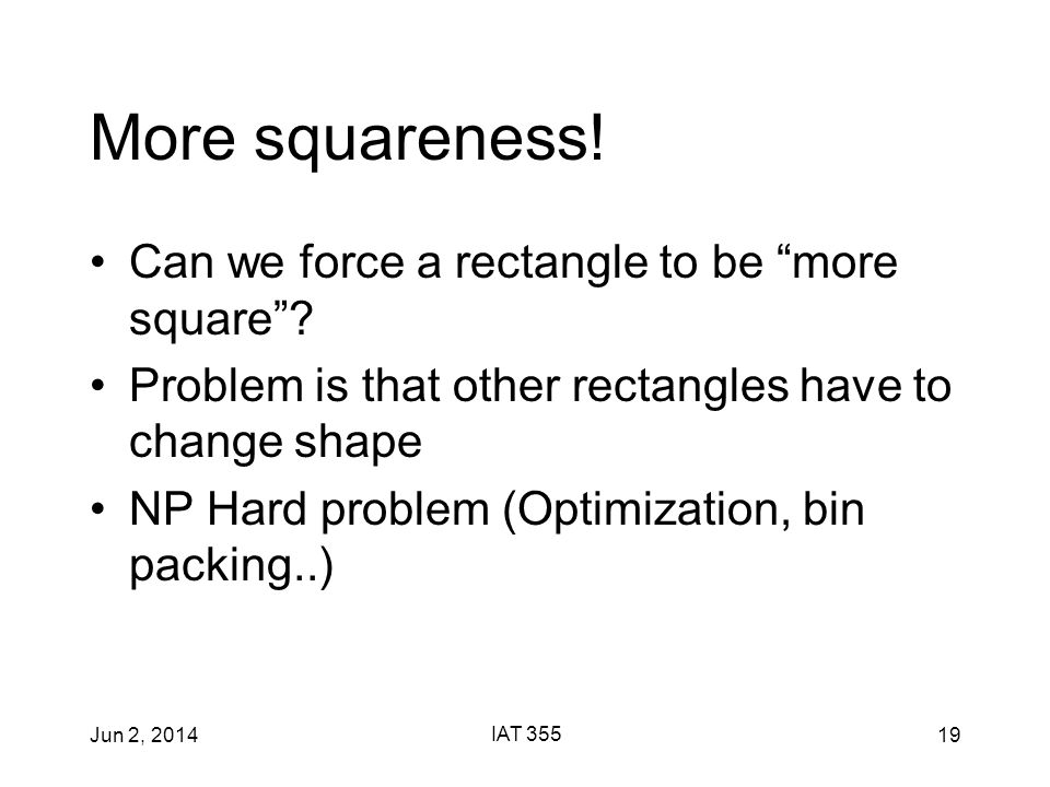 Jun 2, 2014 IAT 355 19 More squareness. Can we force a rectangle to be more square .
