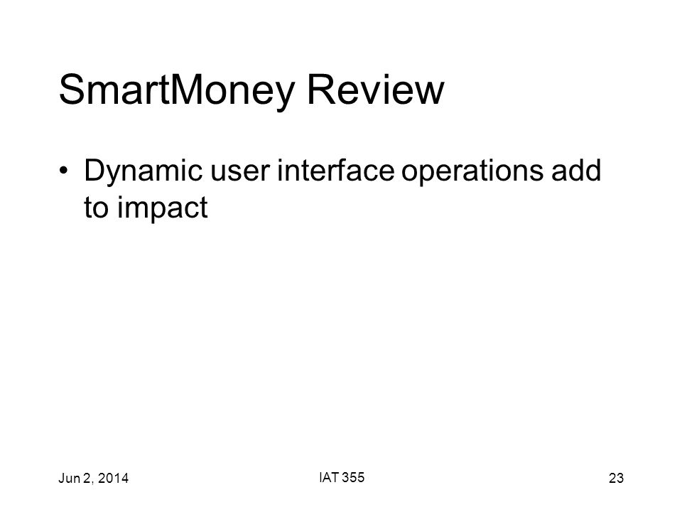 Jun 2, 2014 IAT 355 23 SmartMoney Review Dynamic user interface operations add to impact