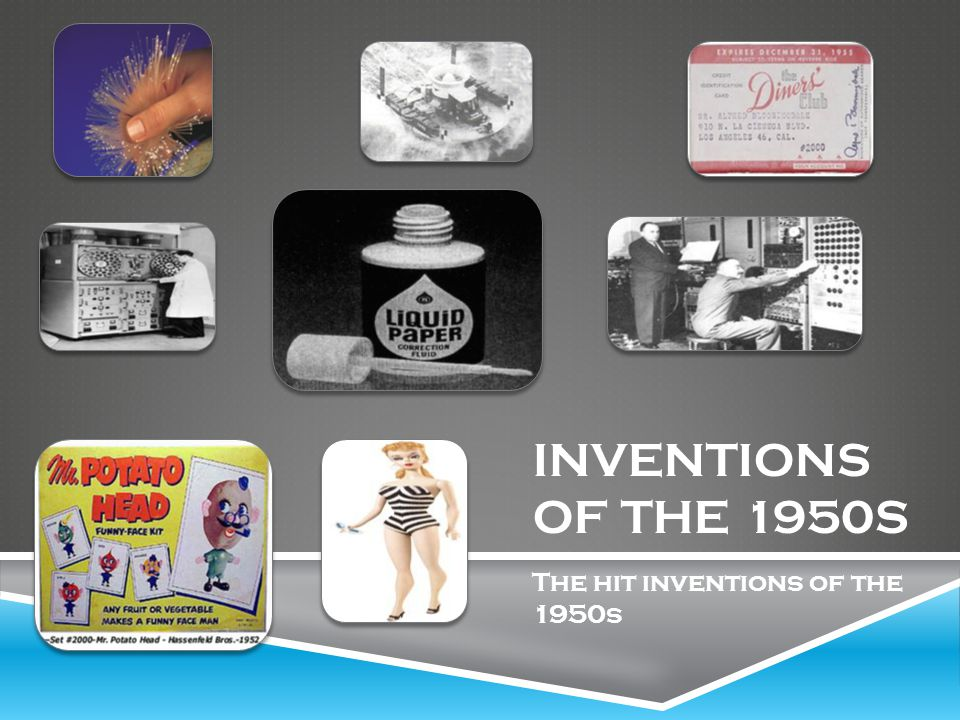 INVENTIONS OF THE 1950S The hit inventions of the 1950s