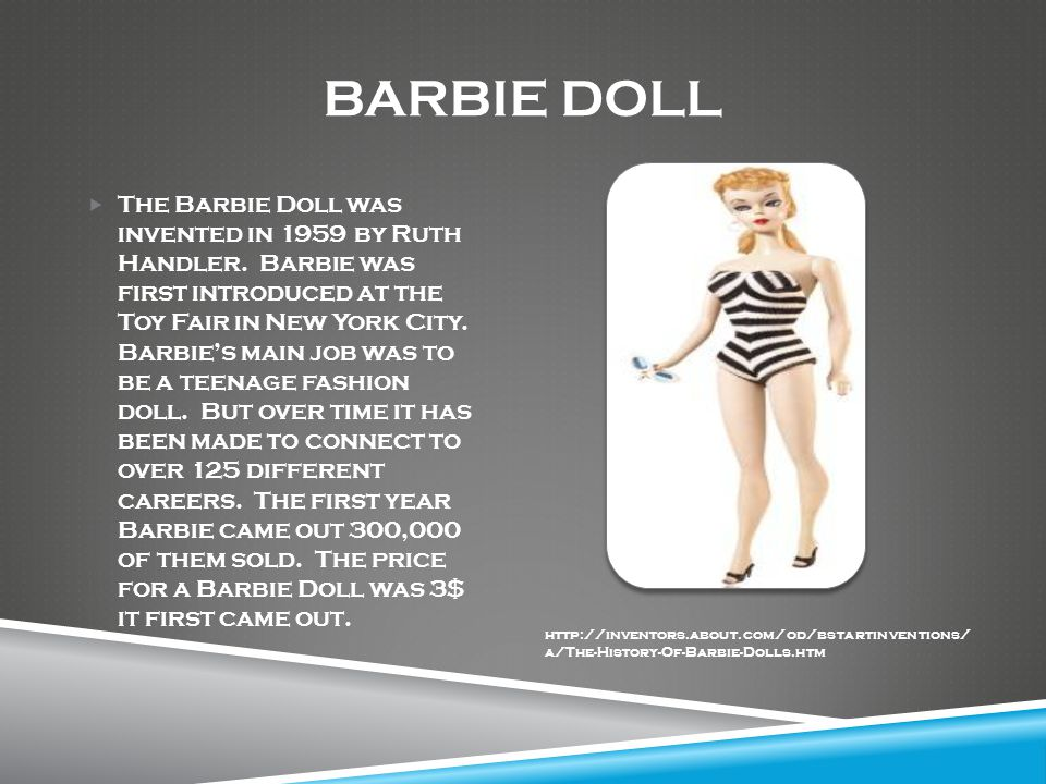 BARBIE DOLL  The Barbie Doll was invented in 1959 by Ruth Handler.