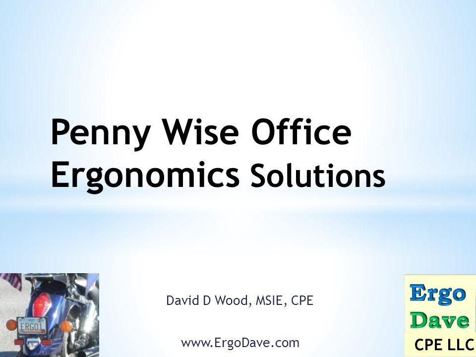 David D Wood, MSIE, CPE www.ErgoDave.com CPE LLC