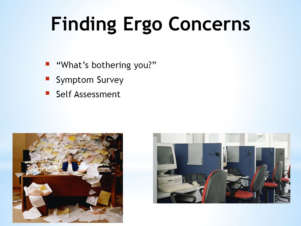  What's bothering you?  Symptom Survey  Self Assessment