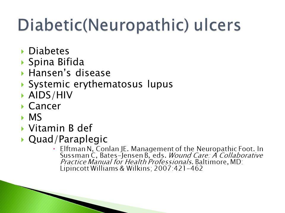  Diabetes  Spina Bifida  Hansen's disease  Systemic erythematosus lupus  AIDS/HIV  Cancer  MS  Vitamin B def  Quad/Paraplegic  Elftman N, Conlan JE.