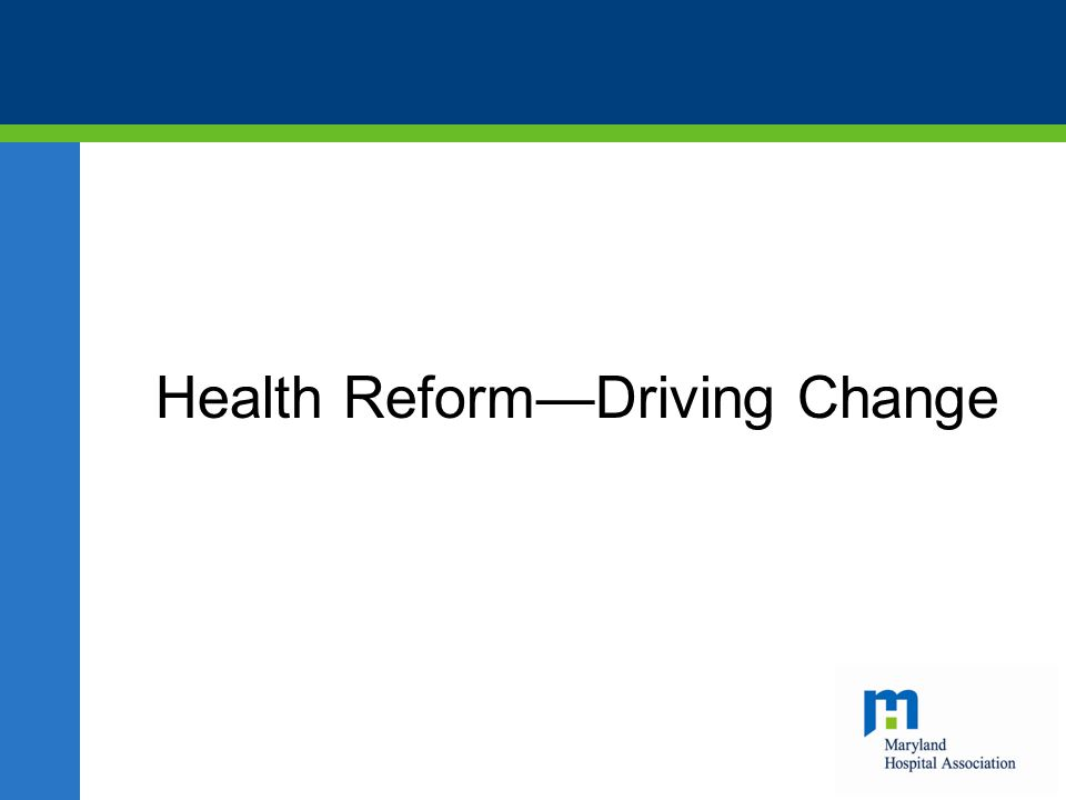 Health Reform—Driving Change