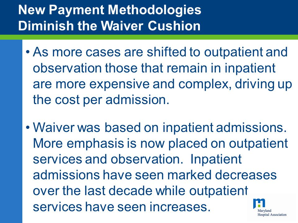 New Payment Methodologies Diminish the Waiver Cushion As more cases are shifted to outpatient and observation those that remain in inpatient are more expensive and complex, driving up the cost per admission.