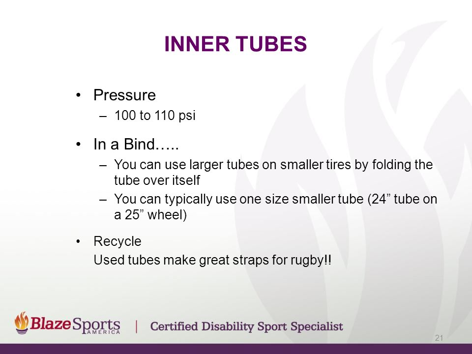 INNER TUBES Pressure –100 to 110 psi In a Bind…..