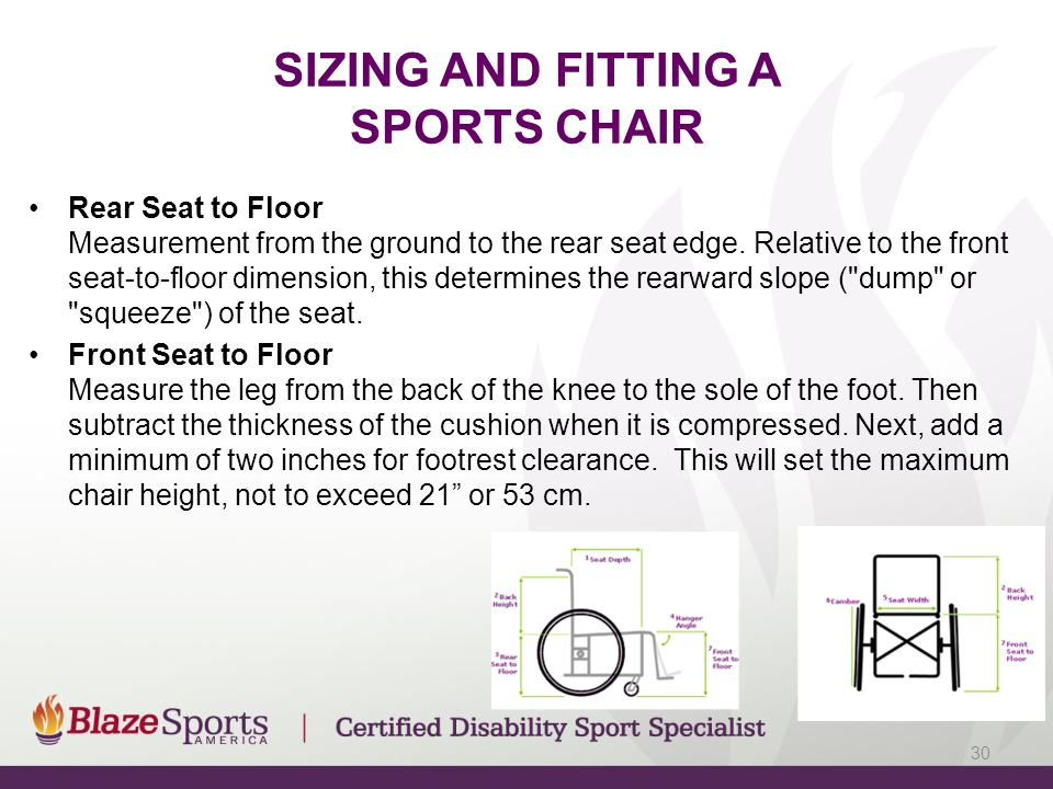 SIZING AND FITTING A SPORTS CHAIR Rear Seat to Floor Measurement from the ground to the rear seat edge. Relative to the front seat-to-floor dimension,
