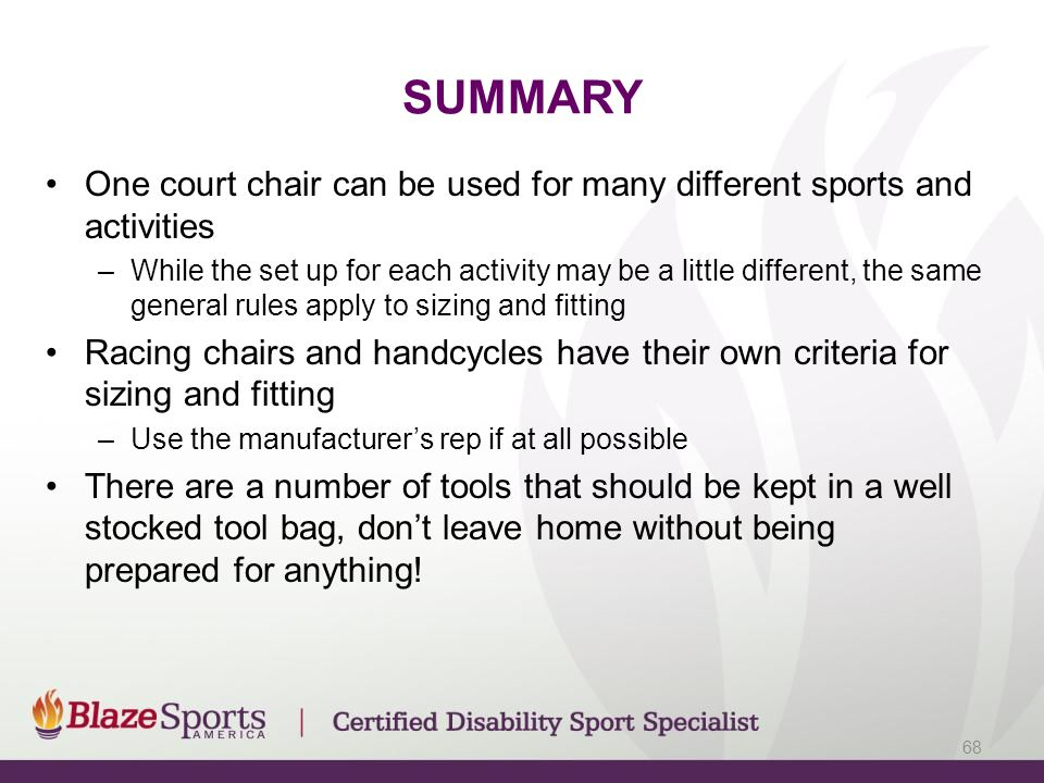 SUMMARY One court chair can be used for many different sports and activities –While the set up for each activity may be a little different, the same g