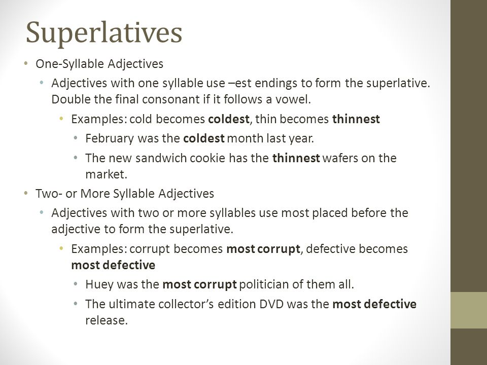 Superlatives One-Syllable Adjectives Adjectives with one syllable use –est endings to form the superlative.